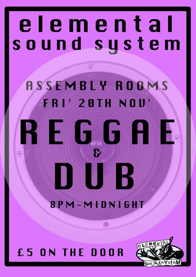 Reggae & Dub dance night. Elemental Soundsystem @ assembly rooms